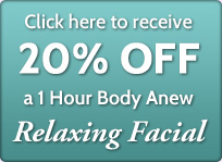Click here to receive 20% off a 1 hour Body Anew Relaxing Facial